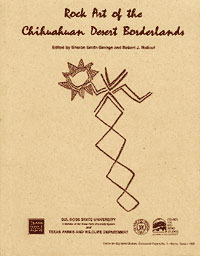 Rock Art of the Chihuahuan Desert Borderlands: Including Papers Presented at the First Trans-Pecos Rock Art Symposium Alpine, Texas, February 17-19, 1995