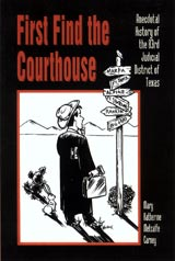 First Find the Courthouse: Anecdotal history of the 83rd Judicial District of Texas